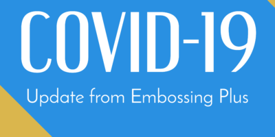 COVID-19 Update From Embossing Plus